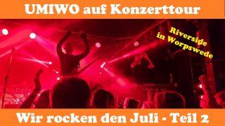Wir rocken den Juli - UMIWO auf Konzerttour Teil 2 - Riverside in Worpswede